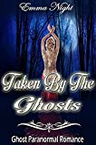 Taken By The Ghosts, A Ghost Paranormal Romance by  Emma Night in stock, buy online here