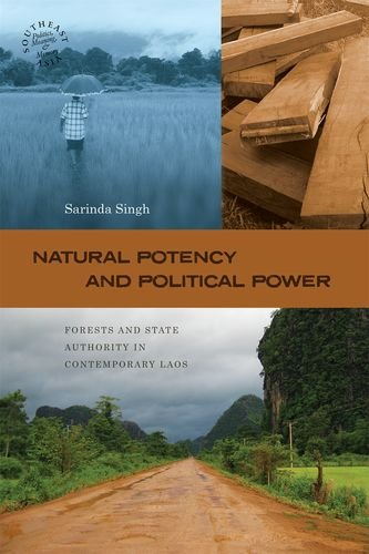 Read Online Natural Potency and Political Power: Forests and State Authority in Contemporary Laos (Southeast Asia: Politics, Meaning, and Memory) pdf epub