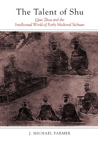 The Talent of Shu: Qiao Zhou and the Intellectual World of Early Medieval Sichuan (SUNY series in Chinese Philosophy and Culture)
