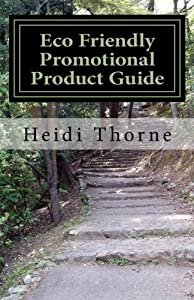 Eco Friendly Promotional Product Guide: A Green Marketing Handbook for Small Business from CreateSpace Independent Publishing Platform