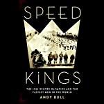 Speed Kings: The 1932 Winter Olympics and the Fastest Men in the World | Andy Bull