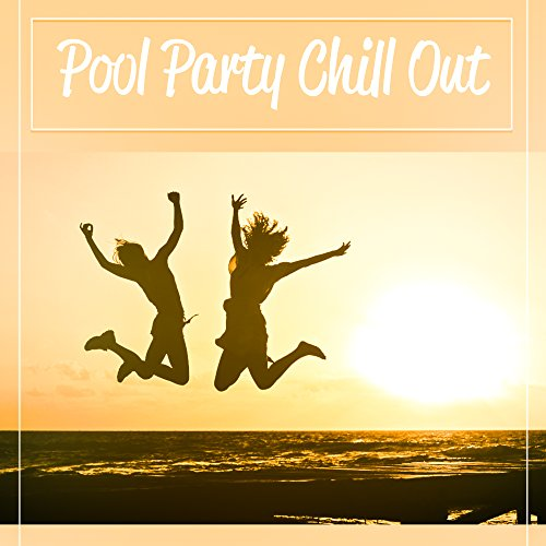 Pool Party Chill Out – Summer Time, Chillout Music to Have Fun, Drink Bar, Hot Sun
