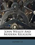 John Wesley and Modern Religion, Umphrey Lee, 1178686140