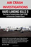 AIR CRASH INVESTIGATIONS: HARD LANDING KILLS 9, the Crash of Turkish Airlines Flight TK 1951 on Amsterdam Schiphol Airport, Igor Korovin, 0557520282