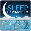 Become a Patient Parent, Stress & Frustration Help with Hypnosis, Meditation, and Affirmations Speech by Joel Thielke Narrated by Joel Thielke