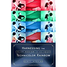 Harnessing the Technicolor Rainbow: Color Design in the 1930s by Scott Higgins (2007-12-01)