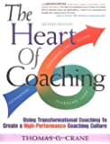 By Thomas G. Crane - The Heart of Coaching: Using Transformational Coaching to Create a High-performance Coaching Culture (4th Edition) (1/27/07)