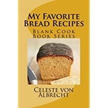 My Favorite Bread Recipes Blank Cook Book Series Nov 29 2014 By Celeste Von Albrecht