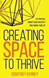 img - for Creating Space to Thrive: Get Unstuck, Reboot Your Creativity and Change Your Life book / textbook / text book