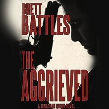 The Aggrieved: Jonathan Quinn, Book 11 Audiobook by Brett Battles Narrated by Scott Brick
