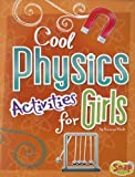 Cool Physics Activities for Girls, Suzanne Slade, 1429680229