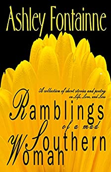 Ramblings of a Mad Southern Woman: A Collection of Short Stories and Poetry on Life, Love, Loss and Longing by [Fontainne, Ashley]