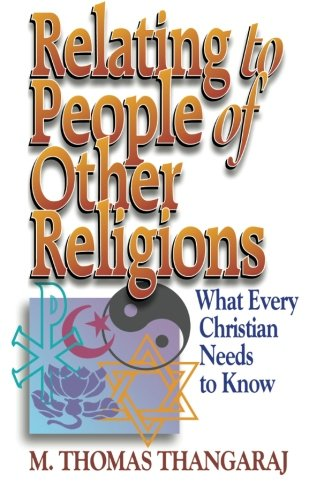 Relating to People of Other Religions: What Every Christian Needs to Know