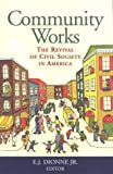 Community Works : The Revival of Civil Society in America, Editor E.J. Dionne Jr., 0815718683