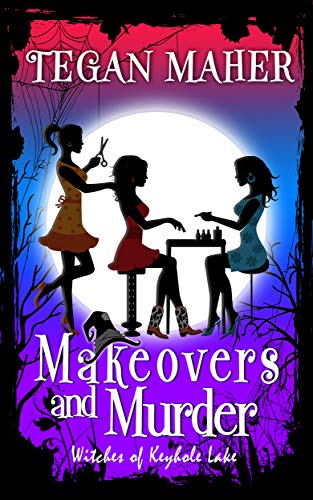 Makeovers and Murder: Witches of Keyhole Lake Book 8 (Witches of Keyhole Lake Southern Mysteries) by [Maher, Tegan]