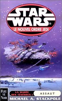 Star Wars, tome 40 : Assaut (Le Nouvel Ordre Jedi 2 / La marée des ténébres 1) par Stackpole