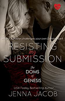 Resisting My Submission (The Doms Of Genesis Book 7) by [Jacob, Jenna]