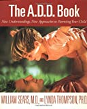 The A. D. D. Book, William Sears and Lynda Thompson, 0316778737
