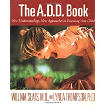 The A.D.D. Book: New Understandings, New Approaches to Parenting Your Child
