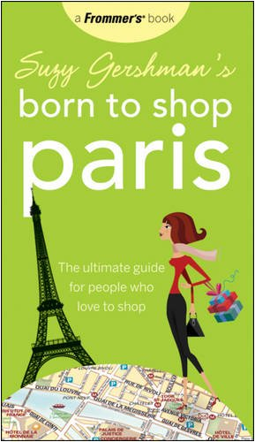 Suzy Gershman's Born to Shop Paris: The Ultimate Guide for People Who Love to Shop (Best Boutique Shopping In Paris)