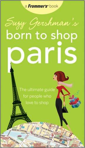 Suzy Gershman's Born to Shop Paris: The Ultimate Guide for People Who Love to Shop (Best Paris Travel Deals)