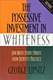 The Possessive Investment in Whiteness : How White People Profit from Identity Politics, Lipsitz, George, 1566396344