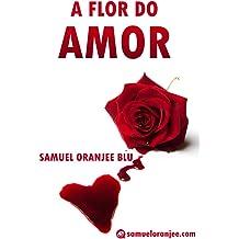 A Flor do Amor (Portuguese Edition) Nov 3, 2014