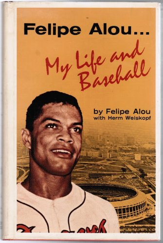 Felipe Alou: My Life and Baseball
