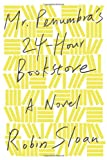 By Robin Sloan - Mr. Penumbra's 24-Hour Bookstore: A Novel (9.2.2012)