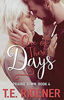 One of These Days (Prairie Town Book 4) by [Ridener, T.E.]