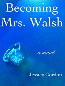 Becoming Mrs. Walsh by [Gordon, Jessica]