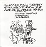 101 Words You'll Probably Never Need to Know but Can Use to Impress People, Steven Fantina, 097456690X