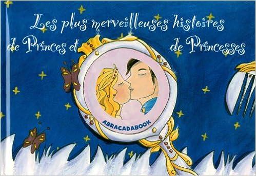 En ligne Les plus merveilleuses histoires de Princes et de Princesses : Quatre histoires : Cendrillon ; Rapunzel ; La belle au bois dormant ; La princesse qui devint prince epub pdf