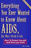 img - for Everything You Ever Wanted to Know About AIDS, but Were Afraid to Ask: How to Protect Yourself - And Those You Love book / textbook / text book