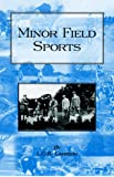 Minor Field Sports: Including Hunting, Dogs, Ferreting, Hawking, Trapping, Shooting, Fishing and Other Miscellaneous Outdoor Activities