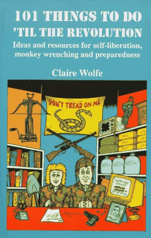 Book cover from 101 Things to Do Til the Revolution: Ideas and Resources for Self-Liberation, Monkey Wrenching and Preparedness by Claire Wolfe