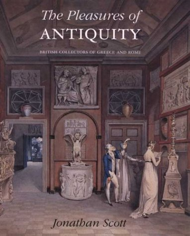 The Pleasures of Antiquity: British Collections of Greece of Rome (The Paul Mellon Centre for Studies in British Art)