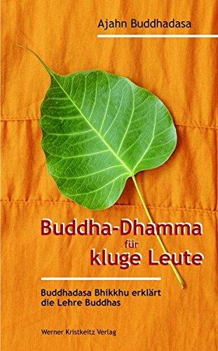 Buddha-Dhamma für kluge Leute: Buddhadasa Bhikkhu erklärt die Lehre Buddhas Gebundenes Buch – 16. Dezember 2009 Ajahn Buddhadasa Bhikkhu Ernst Christen Kristkeitz Werner