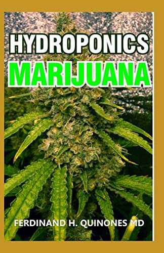 HYDROPONICS MARIJUANA: The Simple Guide on How To Grow Top Quality Weed Indoors and Outdoors (Planter Fish Pots)