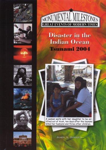 Disaster In The Indian Ocean: Tsunami 2004 (Monumental Milestones:) (Monumental Milestones: Great Events of Modern Times) (The Great Indian Ocean Tsunami Of 2004)