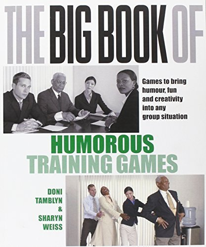 The Big Book of Humorous Training Games (UK Edition): Games to Bring Humour, Fun and Creativity into Any Group Situation by Doni Tamblyn (2007-04-01)