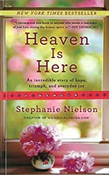 Heaven Is Here: An Incredible Story of Hope, Triumph, and Everyday Joy by Stephanie Nielson (2013-02-19)