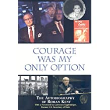 Courage Was My Only Option: The Autobiography of Roman Kent by Roman Kent (2008-06-01)