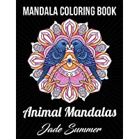 Mandala Coloring Book: An Adult Coloring Book with Cute Animal Mandalas, Fun Geometric Patterns, and Relaxing Flower Designs