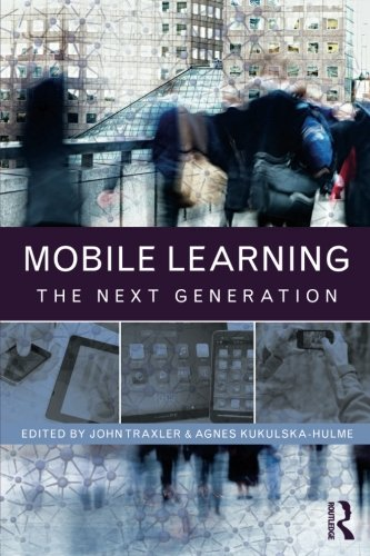 Mobile Learning: The Next Generation (Open and Flexible Learning)