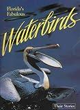 Florida's Fabulous Waterbirds: Their Stories