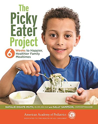 The Picky Eater Project: 6 Weeks to Happier, Healthier, Family Mealtimes