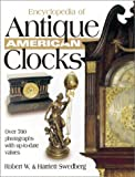 Encyclopedia of Antique American Clocks, Robert W. Swedberg and Harriett Swedberg, 0873492730