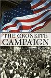 Cronkite Campaign, Christopher J. Widuch, 0595650198