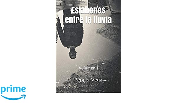 Eslabones entre la lluvia: Volumen I (Spanish Edition): Pepper Vega: 9781717978943: Amazon.com: Books